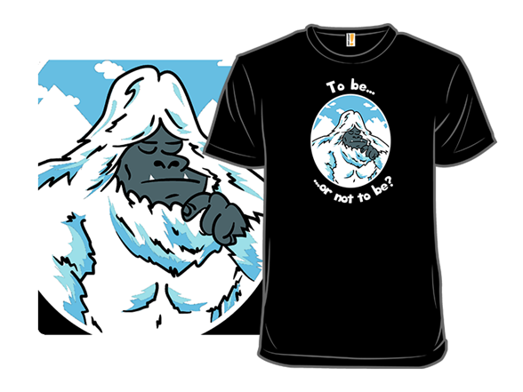 To Yeti, or not to Yeti T Shirt fdadc4dc-ff50-446c-91d7-05e8f589f4a3