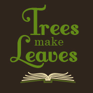 Trees Make Leaves