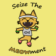 Seize The Meowment