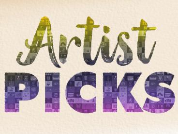 Artist Picks!