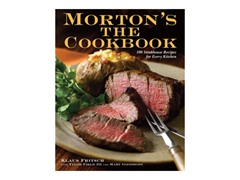 Morton's The Cookbook: 100 Steakhouse Recipes
