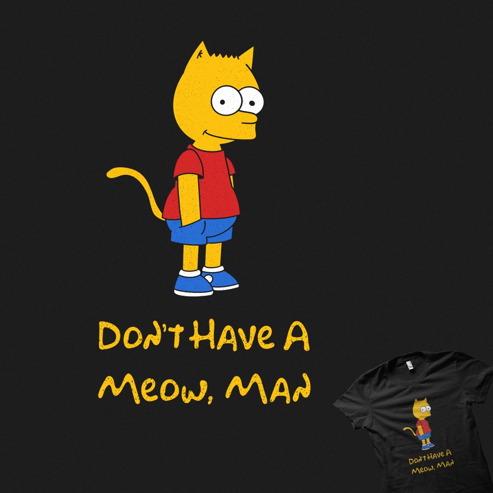 Don't Have a Meow, Man