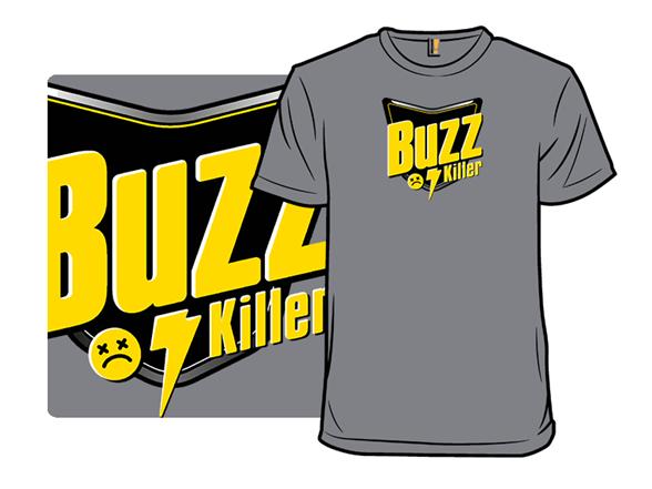 Buzzkiller T Shirt
