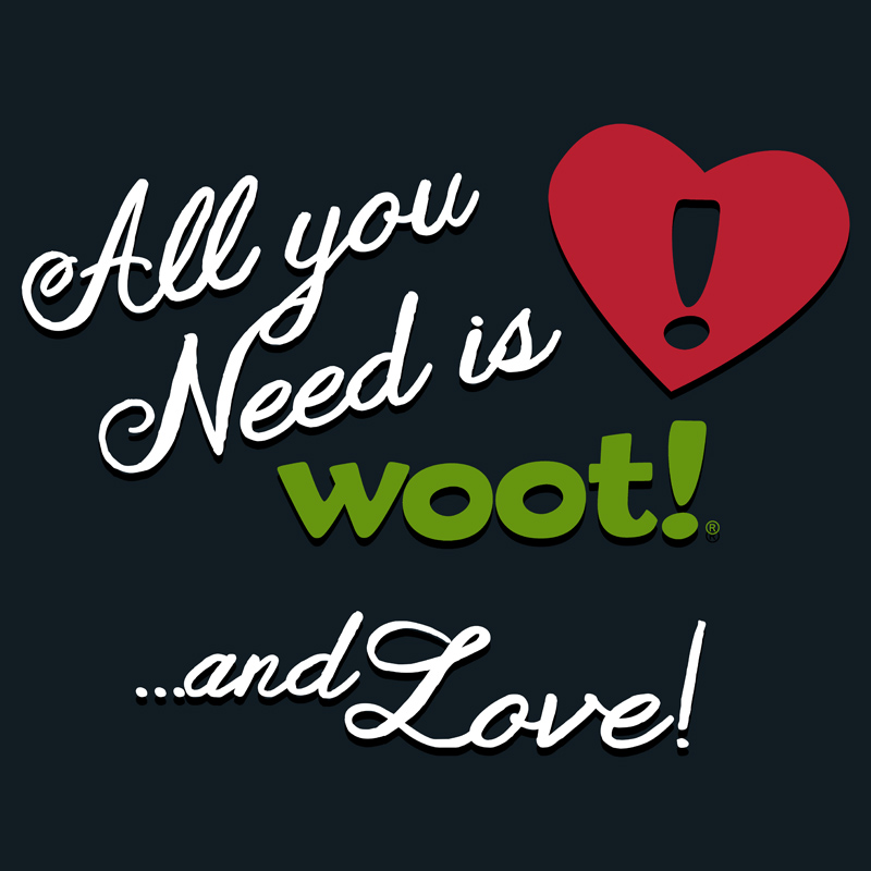 All You need Is Woot....And Love!