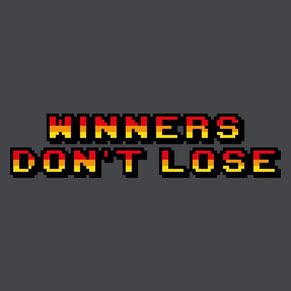 WINNERS DON'T LOSE