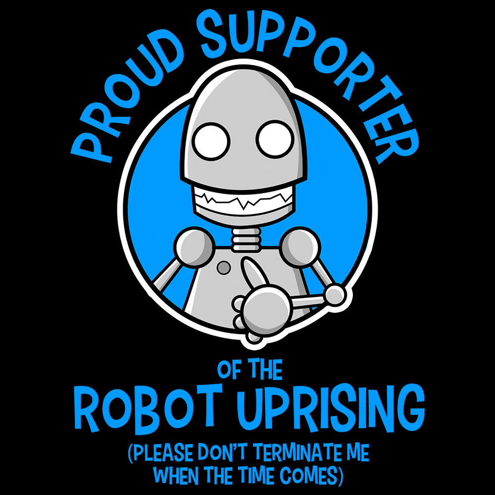 Proud Supporter of the Robot Uprising