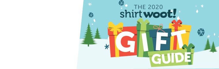Shirt.Woot's 2020 Gift Guide!
