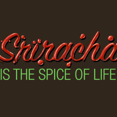 Sriracha is the Spice of Life