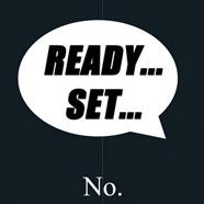 Ready, Set, No