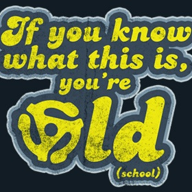 You're Old... School
