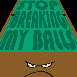 Stop breaking my...