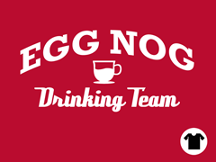 Egg Nog Drinking Team Tee