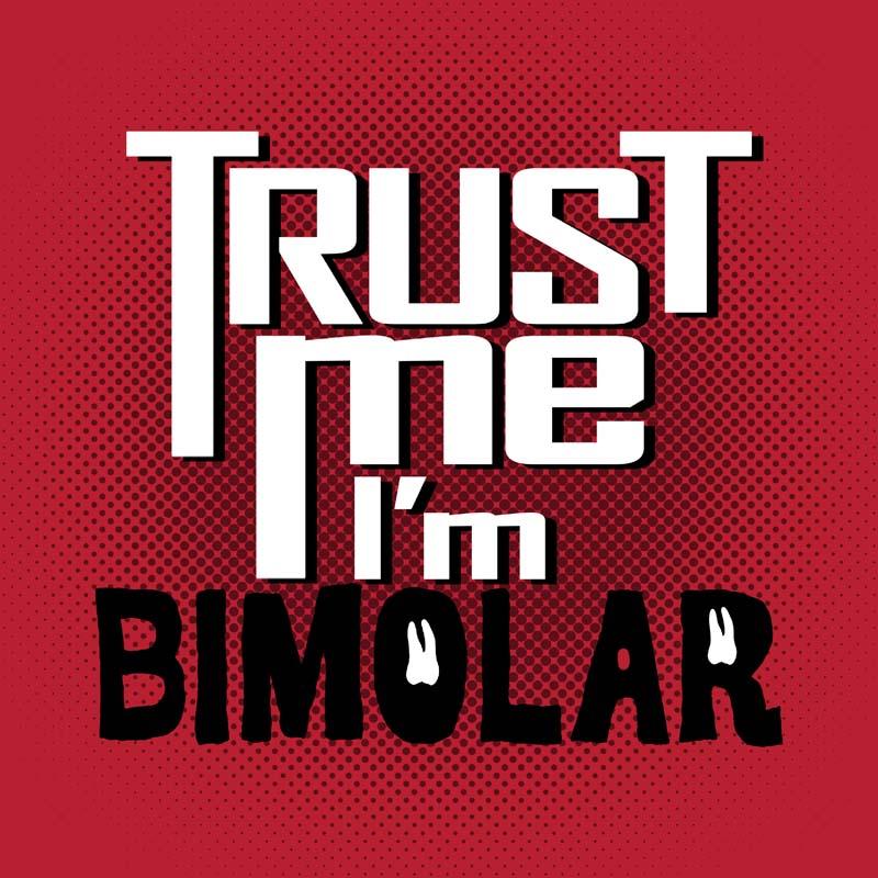 Trust me i'm bimolar
