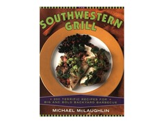 The Southwestern Grill: 200 Terrific Recipes